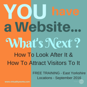 you have a website whats next FREE training in East Yorkshire by Susan Weeks VirtualityWorks